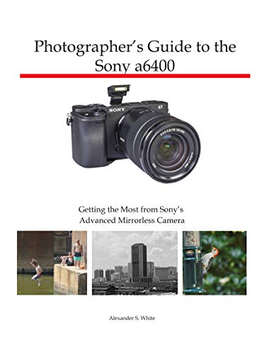 Photographer's Guide to the Sony a6400: Getting the Most from Sony's Advanced Mirrorless Camera (English Edition)