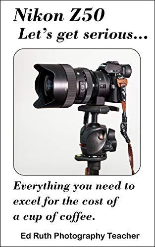 The Nikon Z50 Mirrorless Digital Camera: Creating Outstanding Digital Images (English Edition)
